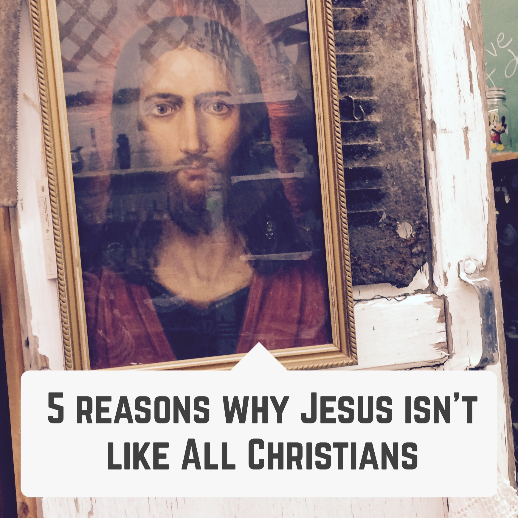 5 REASONS WHY JESUS ISN'T LIKE ALL CHRISTIANS